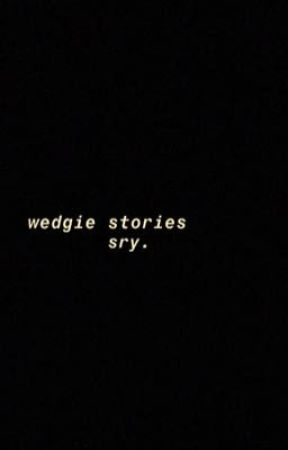 wedgie stories  by socialandsassy