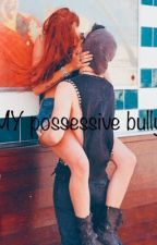 My possessive bully  by Gangster_gal