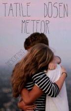 Tatile Düşen Meteor by Ayemdimalist
