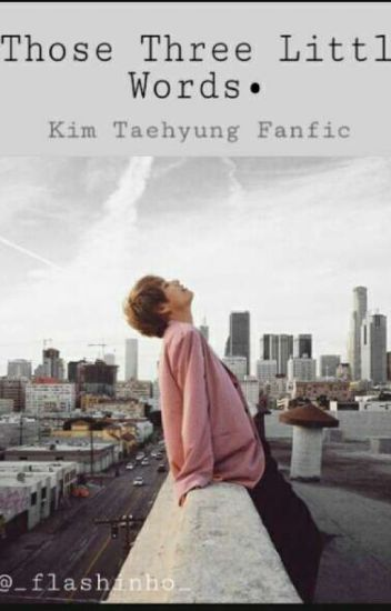 Those Three Little Words   Kim Taehyung Fanfic - P O(T ∀ T