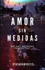 Amor Sin Medidas by tataramirez12