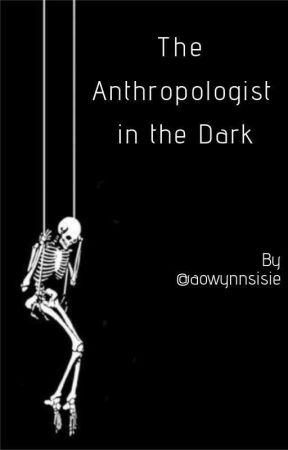 The Anthropologist in the Dark by aowynnsisie