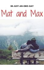 Mat and Max by Im-Just-An-Emo-Gay