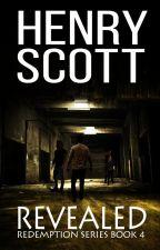 Revealed - Book 4 by henry_scott