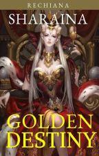 Sharaina: Golden Destiny  by Rechiana