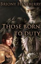 Those born to duty by BrionyHeneberry