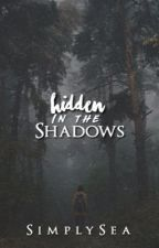 Hidden In the Shadows [ON HOLD] by SimplySea