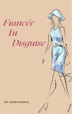 Fiancee in Disguise {COMPLETED} by StephKlayDray