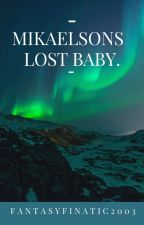 Mikaelsons Lost Baby (Teen Wolf/The Originals) SLOW UPDATES! by FantasyFinatic2003