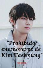 PROHIBIDO ENAMORARSE DE KIM TAEHYUNG by DGDO22