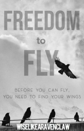 ON HIATUS || Freedom to Fly by WiseLikeARavenclaw