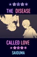 ❀ The Disease Called Love [Oumasai/Saiouma] ❀ by forever_multi