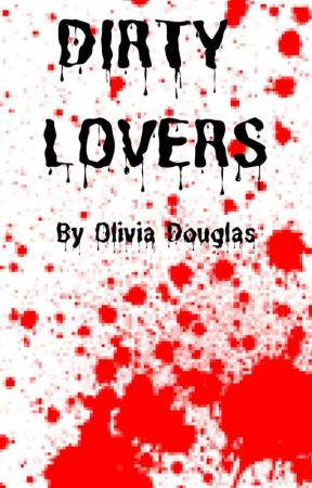 Dirty Lovers by Olivia666666