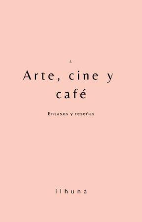 Arte, cine y café. - I. Ensayos y reseñas sobre artistas e historia del arte. by ilhuna