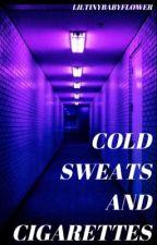 Cold Sweats and Cigarettes | E.D. by liltinybabyflower