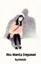Aku Wanita Simpanan(TAMAT) by EmakJb