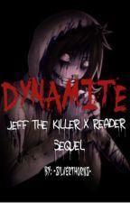 Dynamite (Jeff The Killer X Reader) by -SilverThorns-