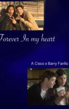 Forever in My Heart (Cisco x Barry) Flash Fanfic by Brynnlee8