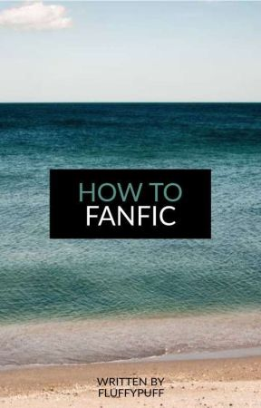 How To Fanfic by Flappyfluff