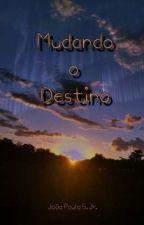 Mudando O Destino by JooPauloSilva363