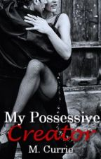 My Possessive Creator (Book II) by Kissmeyoufool
