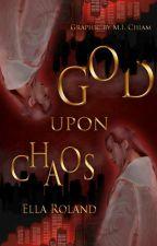 God Upon Chaos [On Hold] by EllaRoland