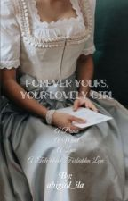 Forever Yours, Your Lovely Girl by abigail_ila