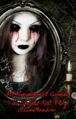 Paranormal games and how to play them - iiStoryTime - Wattpad