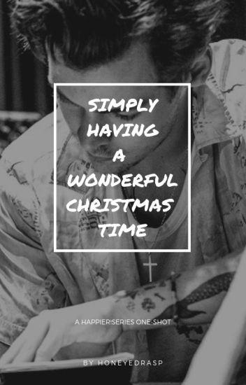 Simply Having A Wonderful Christmas Time.Simply Having A Wonderful Christmastime Honeyedrasp Wattpad