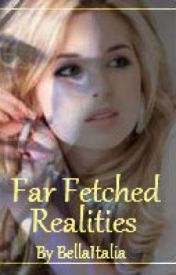 Far Fetched Realities by XoBellaItalianaoX