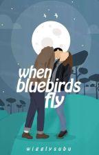 When Bluebirds Fly   ✔ by wigglysubu
