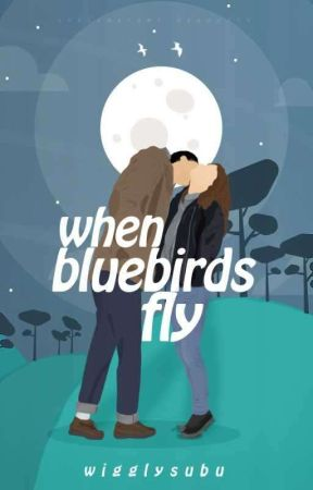 When Bluebirds Fly [Part One Complete]  by wigglysubu