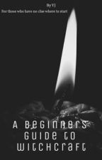 A beginners guide to witchcraft by Hastilywritten
