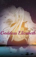 Book 2: Goddess Elizabeth by reincxrnation