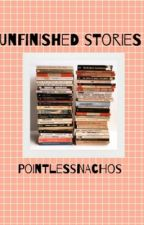 Unfinished Stories by PointlessNachos2