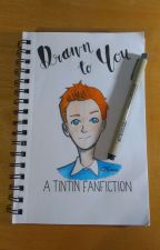 Drawn To You: A Tintin Fanfiction by WarriorBlessedstar