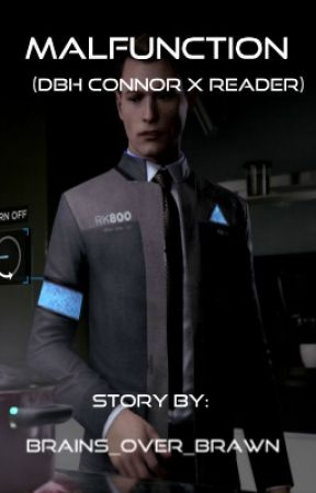Malfunction (DBH Connor x Reader) by brains_over_brawn