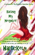 RAISING MY NEIGHBOR by Hartckely