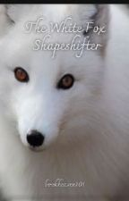 The White Fox Shapeshifter *BEING EDITED* by bookheaven101
