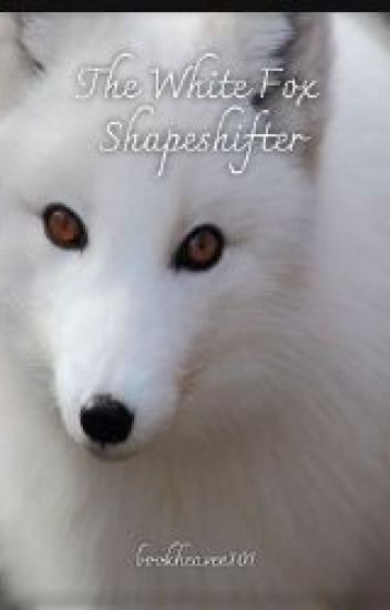 The White Fox Shapeshifter *BEING EDITED*