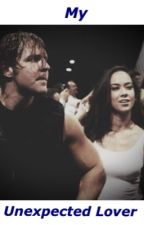 My Unexpected Lover (Dean Ambrose and AJ Lee Love Story) by Punky312