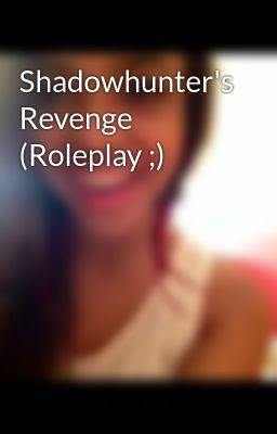 Shadowhunter's Revenge (Roleplay ;)