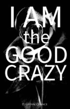 I AM the Good Crazy by LoveWritesNTell