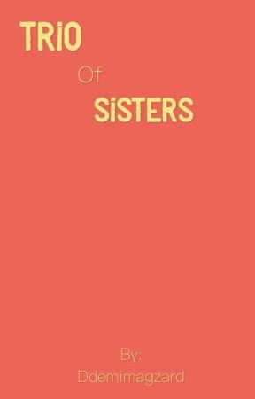 Trio of Sisters by randomddemimagzard