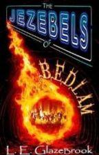 The Jezebels of Bedlam. by ElishaEnchanted