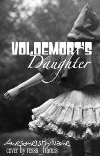 Voldemort's Daughter **Editing**