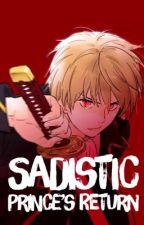 Sadistic Prince's Return by Luna_Uchiha1