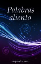 Palabras aliento by OptimistaTenaz
