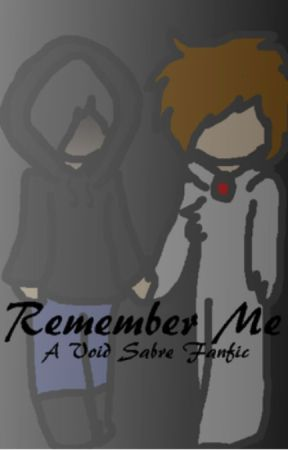 Remember Me (A VoidSabre fanfic) by TheCookster2