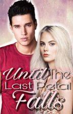 Until The Last Petal Falls - A bad boy romance by TheRoseGoldMermaid